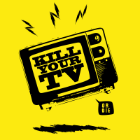 KILL YOUR TV!
