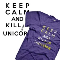 Keep calm and kill a unicorn
