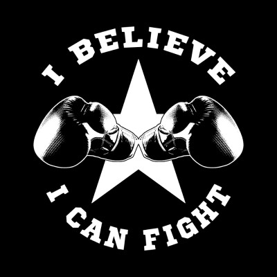 I BELIEVE I CAN FIGHT !